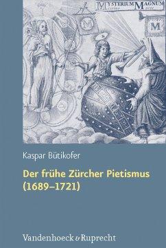 Der frühe Zürcher Pietismus (1689-1721) (eBook, PDF) - Bütikofer, Kaspar