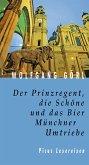 Der Prinzregent, die Schöne und das Bier. Münchner Umtriebe (eBook, ePUB)