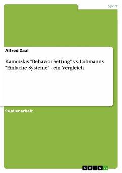 "Kaminskis ""Behavior Setting"" vs. Luhmanns ""Einfache Systeme"" - ein Vergleich (eBook, PDF)"