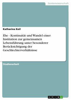 Ehe - Kontinuität und Wandel einer Institution zur gemeinsamen Lebensführung unter besonderer Berücksichtigung der Geschlechterverhältnisse (eBook, PDF)