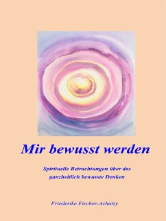 Mir bewusst werden (eBook, ePUB) - Fischer-Achatzy, Friederike