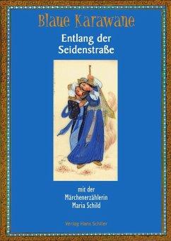 Blaue Karawane / Entlang der Seidenstraße mit der Märchenerzählerin Maria Schild (eBook, ePUB) - Schild, Maria