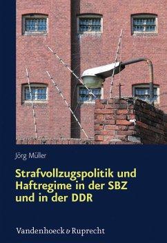 Strafvollzugspolitik und Haftregime in der SBZ und in der DDR (eBook, PDF) - Müller, Jörg