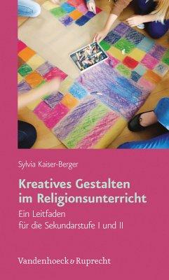 Kreatives Gestalten im Religionsunterricht (eBook, PDF) - Kaiser-Berger, Sylvia