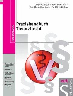 Praxishandbuch Tierarztrecht (eBook, PDF) - Althaus, Jürgen; Ries, Hans-Peter; Schnieder, Karl-Heinz; Großbölting, Ralf