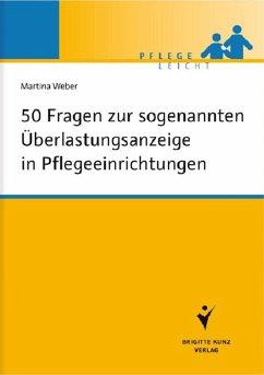 50 Fragen zur sogenannten Überlastungsanzeige in Pflegeeinrichtungen (eBook, PDF) - Weber, Martina