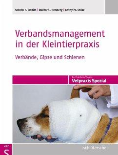Verbandsmanagement in der Kleintierpraxis (eBook, PDF) - Swaim, Steven F.; Renberg, Walter C.; Shike, Kathy M.