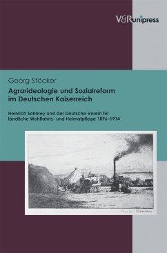 Agrarideologie und Sozialreform im Deutschen Kaiserreich (eBook, PDF) - Stöcker, Georg