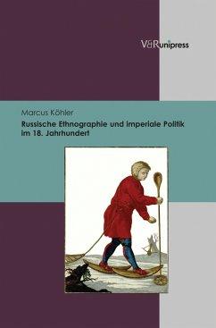 Russische Ethnographie und imperiale Politik im 18. Jahrhundert (eBook, PDF) - Köhler, Marcus