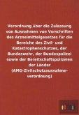 Verordnung über die Zulassung von Ausnahmen von Vorschriften des Arzneimittelgesetzes für die Bereiche des Zivil- und Katastrophenschutzes, der Bundeswehr, der Bundespolizei sowie der Bereitschaftspolizeien der Länder (AMG-Zivilschutzausnahme- verordnung)