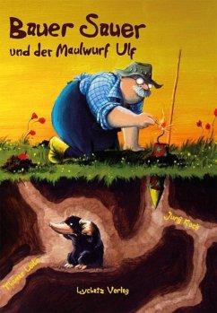 Bauer Sauer und der Maulwurf Ulf - Koch, Jurij; Leibe, Thomas