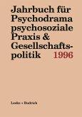 Jahrbuch für Psychodrama psychosoziale Praxis & Gesellschaftspolitik 1996