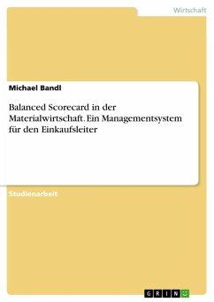 Balanced Scorecard in der Materialwirtschaft, ein Managementsystem für den Einkaufsleiter (eBook, ePUB)