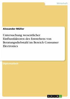 Untersuchung wesentlicher Einflussfaktoren des Entstehens von Beratungsdiebstahl im Bereich Consumer Electronics (eBook, PDF)