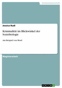 Kriminalität im Blickwinkel der Soziobiologie (eBook, PDF) - Rudi, Jessica