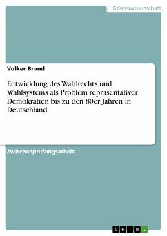 Entwicklung des Wahlrechts und Wahlsystems als Problem repräsentativer Demokratien bis zu den 80er Jahren in Deutschland (eBook, PDF)