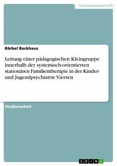 Leitung einer pädagogischen Kleingruppe innerhalb der systemisch-orientierten stationären Familientherapie in der Kinder- und Jugendpsychiatrie Viersen (eBook, PDF)