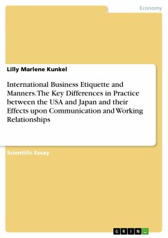 International Business Etiquette and Manners: An Investigation of the Key Differences in Practice between the United States of America and Japan and their Effects upon Communication and Working Relationships (eBook, PDF)