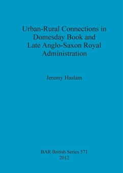 Urban-Rural Connections in Domesday Book and Late Anglo-Saxon Royal Administration - Haslam, Jeremy