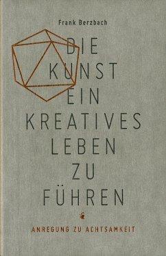 Die Kunst, ein kreatives Leben zu führen - Berzbach, Frank