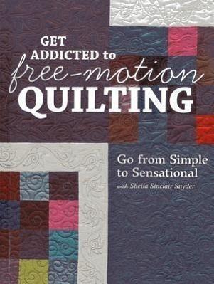 Get Addicted To Free Motion Quilting Von Sheila Sinclair