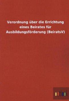 Verordnung über die Errichtung eines Beirates für Ausbildungsförderung (BeiratsV)