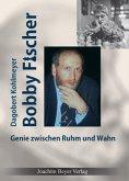 Bobby Fischer Genie zwischen Ruhm und Wahn