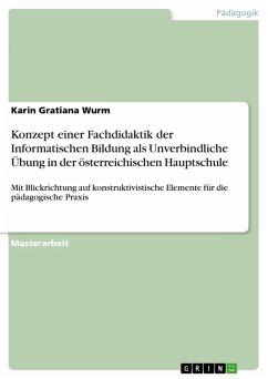 Konzept einer Fachdidaktik der Informatischen Bildung als Unverbindliche Übung in der österreichischen Hauptschule (eBook, PDF)