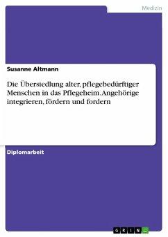 Die Übersiedlung alter, pflegebedürftiger Menschen in das Pflegeheim unter besonderer Berücksichtigung der Angehörigen (eBook, ePUB)