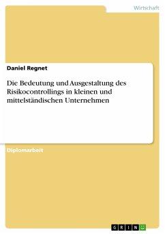 Die Bedeutung und Ausgestaltung des Risikocontrollings in kleinen und mittelständischen Unternehmen (eBook, PDF)