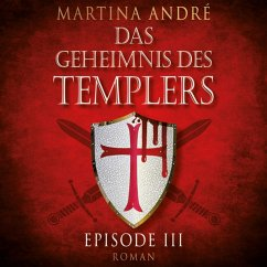 Die Templer - Das Geheimnis des Templers, Episode 3 (Ungekürzt) (MP3-Download) - André, Martina