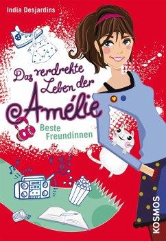 Beste Freundinnen / Das verdrehte Leben der Amélie Bd.1 (eBook, ePUB) - Desjardins, India