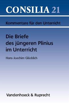Die Briefe des jüngeren Plinius im Unterricht (eBook, PDF) - Glücklich, Hans-Joachim