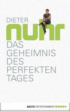 Das Geheimnis des perfekten Tages (eBook, ePUB) - Nuhr, Dieter