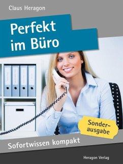 Sofortwissen kompakt: Perfekt im Büro (eBook, ePUB) - Heragon, Claus