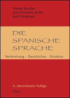 Die spanische Sprache: Verbreitung, Geschichte, Struktur (eBook, PDF) - Felixberger, Josef; Berschin, Helmut