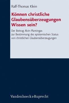Können christliche Glaubensüberzeugungen Wissen sein? (eBook, PDF) - Klein, Ralf-Thomas
