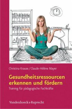 Gesundheitsressourcen erkennen und fördern (eBook, PDF) - Krause, Christina; Mayer, Claude-Hélène