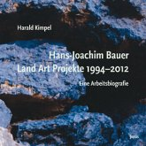 Hans-Joachim Bauer. Land Art Projekte 1994-2012