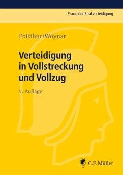 Verteidigung in Vollstreckung und Vollzug - Pollähne, Helmut; Woynar, Ines