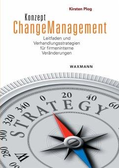 Konzept Changemanagement. Leitfaden und Verhandlungsstrategien für firmeninterne Veränderungen (eBook, PDF) - Plog, Kirsten
