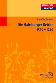 Die Habsburger Reiche 1555-1740 (eBook, ePUB) - Strohmeyer, Arno