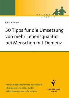 50 Tipps für die Umsetzung von mehr Lebensqualität bei Menschen mit Demenz (eBook, PDF) - Kämmer, Karla
