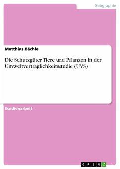 Die Schutzgüter Tiere und Pflanzen in der Umweltverträglichkeitsstudie (UVS) (eBook, PDF) - Bächle, Matthias