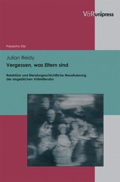Vergessen, was Eltern sind (eBook, PDF) - Reidy, Julian
