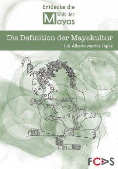 Die Definition der Mayakultur (eBook, PDF) - Martos, Luis Alberto