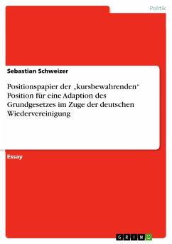"""Positionspapier der """"kursbewahrenden"""" Position für eine Adaption des Grundgesetzes im Zuge der deutschen Wiedervereinigung (eBook, PDF)"""
