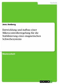 Entwicklung und Aufbau einer Mikrocontrollerregelung für die Stabilisierung eines magnetischen Schwebesystems (eBook, PDF)