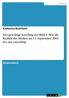 Der gewaltige Anschlag der Bilder - Wie die Realität der Medien am 11. September 2001 bei uns einschlug (eBook, PDF)