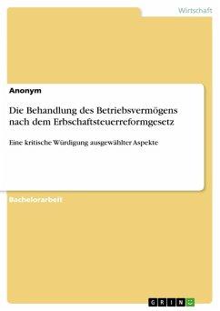 Die Behandlung des Betriebsvermögens nach dem Erbschaftsteuerreformgesetz (eBook, PDF)